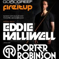 Goodgreef presents Fire It Up w/ Eddie Halliwell & Porter Robinson