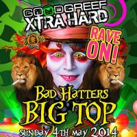 Goodgreef Xtra Hard & Rave on presents Bad Hatters Big Top